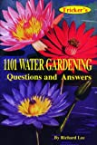 1101 Water Gardening Questions and Answers, Richard Lee, 0964981416