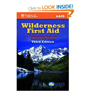 Wilderness First Aid, Third Edition: Emergency Care for Remote Locations (Wilderness First Aid: Emergency Care for Remote Locations) American Academy of Orthopaedic Surgeons (AAOS)