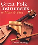Great Folk Instruments to Make and Play, Dennis Waring, 1895569435