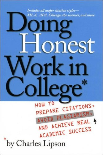 Doing Honest Work in College: How to Prepare Citations, Avoid Plagiarism, and Achieve Real Academic Success