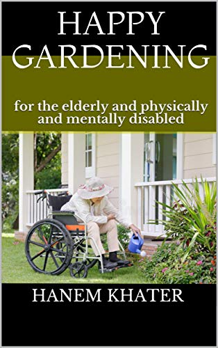 Happy Gardening : for the elderly and physically and mentally disabled