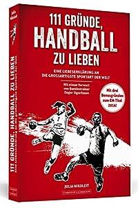 111 Gründe, Handball zu lieben: Eine Liebeserklärung an die großartigste...