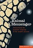 Animal Messengers: Interpreting the symbolic language of the world's animals