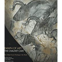 Dawn of Art:  The Chauvet Cave:  The Oldest Known Paintings in the World