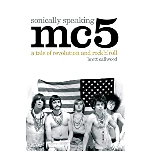 """MC5"", Sonically Speaking: A Tale of Revolution and Rock 'n' Roll"