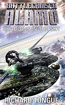 Battlecruiser Alamo: Shadows in the Sky by [Tongue, Richard]