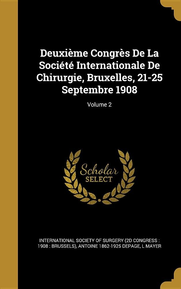 Download Deuxieme Congres de La Societe Internationale de Chirurgie, Bruxelles, 21-25 Septembre 1908; Volume 2 pdf