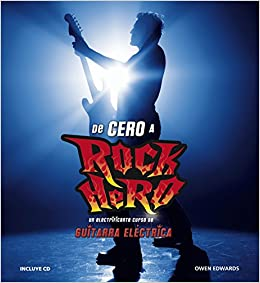 De cero a rock hero / From Zero To Rock Hero: Un electrificante curso de guitarra electrica / An Electrifying Electric Guitar Course (Spanish Edition) ...