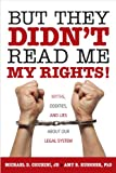 But They Didn't Read Me My Rights!: Myths, Oddities, and Lies About Our Legal System