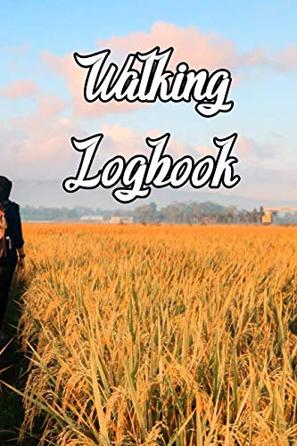 Walking Logbook: Record Routes, Gear, Reviews, Backpack Prep, Best Locations and Records of Walking