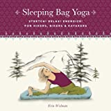 Sleeping Bag Yoga, Updated Edition: Stretch! Relax! Energize! For Hikers, Bikers & Kayakers