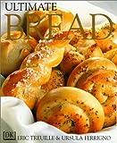 Ultimate Bread, Ursula Ferrigno and Eric Treuille, 0789435136