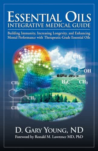 Essential Oils Integrative Medical Guide: Building Immunity, Increasing Longevity, and Enhancing Mental Performance With Therapeutic-Grade Essential Oils