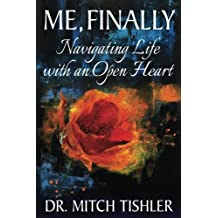 Me, Finally: Navigating Life with an Open Heart (Seeing With Heart Series) (Volume 2)