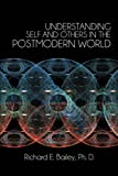 Understanding Self and Others in the Postmodern World, Richard E. Bailey, 147728852X