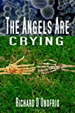 The Angels Are Crying, Richard D'Onofrio, 148020840X