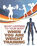 What Happens to Your Body When You Are Weight Training, Corona Brezina, 1435853075