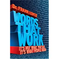 [Words That Work: It's Not What You Say, it's What People Hear] [by: Frank I. Luntz]