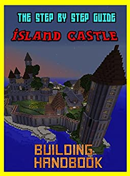 building-handbook-the-amazing-island-castle-step-by-step-guide-the-unofficial-minecraft-building-handbook