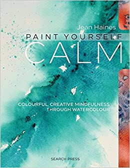 Free download Paint Yourself Calm: Colourful, Creative Mindfulness Through Watercolour Epub