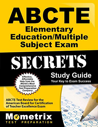 ABCTE Elementary Education/Multiple Subject Exam Secrets Study Guide: ABCTE Test Review for the American Board for Certification of Teacher Excellence Exam