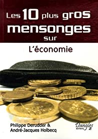 Les 10 plus gros mensonges sur L'économie par Philippe Derudder