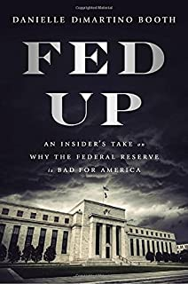 Book Cover: Fed Up: An Insider's Take on Why the Federal Reserve is Bad for America