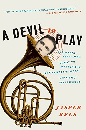 A Devil to Play: One Man's Year-Long Quest to Master the Orchestra's Most Difficult Instrument ebook