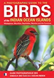 A Photographic Guide to the Birds of the Indian Ocean Islands: Madagascar, Mauritius, Seychelles, Réunion and the Comoros