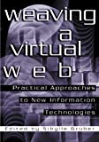 Weaving a Virtual Web : Practical Approaches to New Information Technologies, , 0814156495