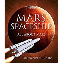 Mars Spaceship (All About Mars): A Space Book for Kids (Solar System and Planets for Children)
