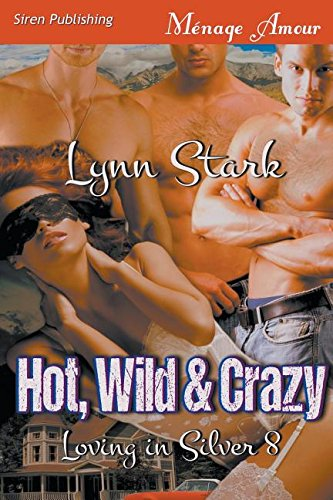 Hot, Wild & Crazy [Loving in Silver 8] (Siren Publishing Menage Amour)