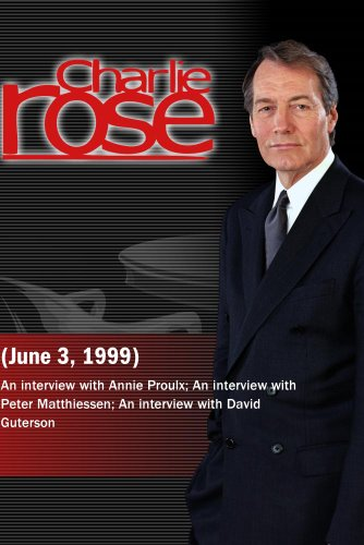 Charlie Rose with Annie Proulx; Peter Matthiessen; David Guterson (June 3, 1999)