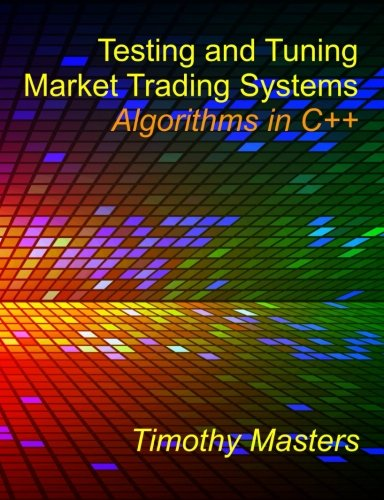 Testing and Tuning Market Trading Systems: Algorithms in C++ by CreateSpace Independent Publishing Platform