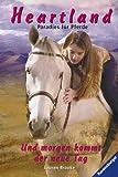 Und morgen kommt der neue Tag (Heartland - Paradies für Pferde, Band 9)