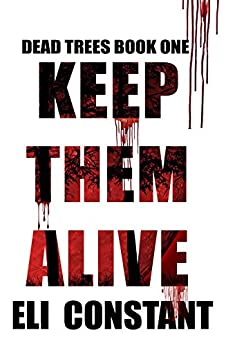 Keep Them Alive (Dead Trees Book 1) by [Constant, Eli]