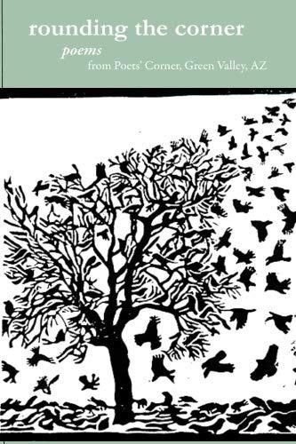 Rounding the Corner: Poems from Poets' Corner, Green Valley, AZ
