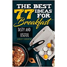 The Best 77 Ideas for Breakfast: Tasty and Useful (Keto Recipes, Breakfast Recipes, Desert Recipes, Low Calorie Breakfast, Coffee Recipes)