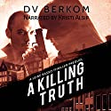 A Killing Truth: A Leine Basso Thriller Prequel Audiobook by D.V. Berkom Narrated by Kristi Alsip