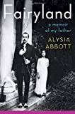 Fairyland: A Memoir of My Father by Abbott, Alysia (2013) Hardcover