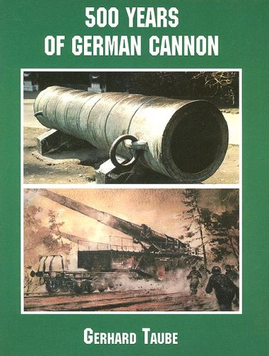 500 Years of German Cannon (Schiffer Military/Aviation (German Cannon)