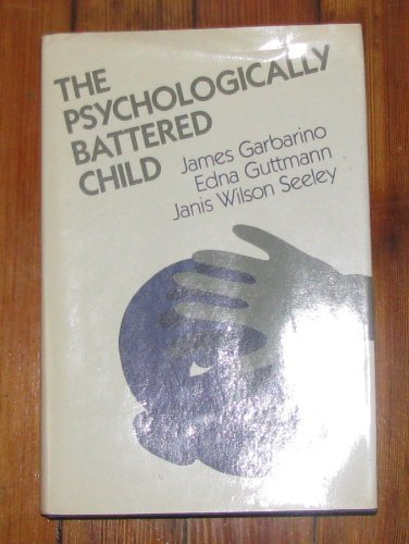 The Psychologically Battered Child: Strategies for Identification, Assessment and Intervention (Social & Behavioural Sciences S.) por James Garbarino