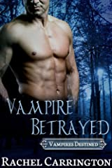 Vampire Betrayed (Vampires Destined Book 3) Kindle Edition