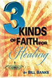 Three Kinds of Faith for Healing, B. Banks, 0892281030