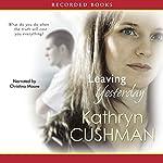 Leaving Yesterday | Kathryn Cushman