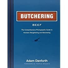 Butchering Beef: The Comprehensive Photographic Guide to Humane Slaughtering and Butchering by Danforth, Adam (2014) Hardcover
