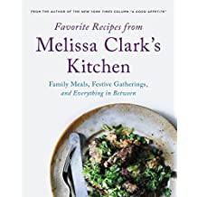 Favorite Recipes from Melissa Clark's Kitchen: Family Meals, Festive Gatherings, and Everything In-between
