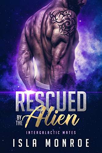 Rescued By The Alien: A Sci-fi Alien Romance (Intergalactic Mates Book 1)