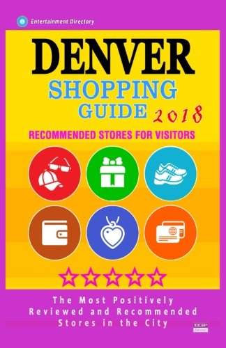 Denver Shopping Guide 2018: Best Rated Stores in Denver, Colorado - Stores Recommended for Visitors, (Shopping Guide 2018) ()