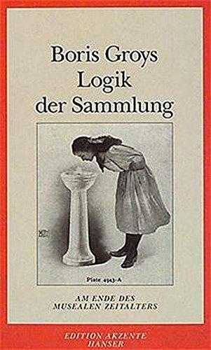 Logik der Sammlung: Am Ende des musealen Zeitalters. Essays Taschenbuch – 15. März 1997 Boris Groys Carl Hanser 3446189327 MAK_MNT_9783446189324